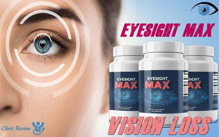 Eyesight Max Vision Loss Reviews – Best Vision Loss Supplement?